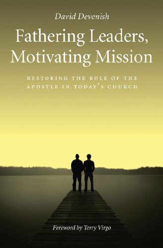 Download Fathering Leaders, Motivating Mission: Restoring the role of the Apostle in todays church pdf epub