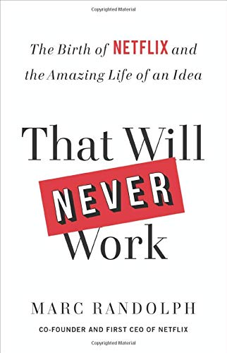 That Will Never Work: The Birth of Netflix and the Amazing Life of an Idea (Best Business Ideas 2019)