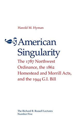 American Singularity: The 1787 Northwest Ordinance, The 1862 Homestead And Morrill Acts, and the 1944 G.I. Bill (The Richard B. Russell Lecture Ser.)