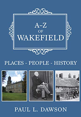 A-Z of Wakefield: Places-People-History (English Edition)
