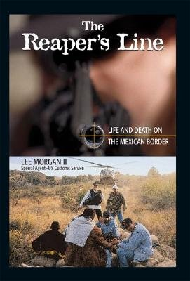 The Reaper's Line: Life and Death on the Mexican Border [REAPERS LINE -OS] ebook