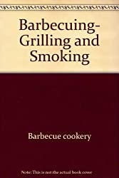 Barbecuing, grilling & smoking (California Culinary Academy series)