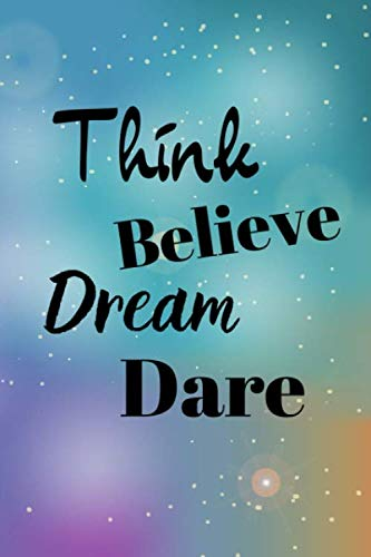 Think Believe Dream Dare: Inspiration Notebook/Journal/Diary (6 x 9) 120 Lined pages