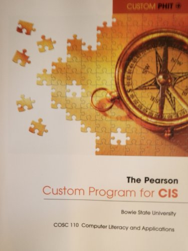 The Pearson Custom Program for CIS Bowie State University (COSC 110 Computer Literacy and Applications)