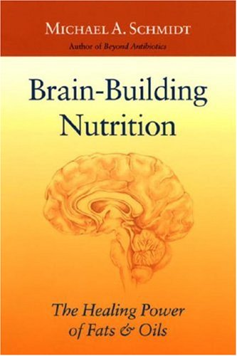 Download Brain-Building Nutrition 2 Ed: The Healing Power of Fats and Oils PDF