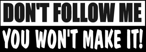 dont-follow-me-you-wont-make-it-decal-8-inch-x-275-inch-4x4-vehicle-decal