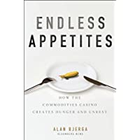 Endless Appetites: How the Commodities Casino Creates Hunger and Unrest (Bloomberg)