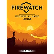 Firewatch Game Guide Unofficial