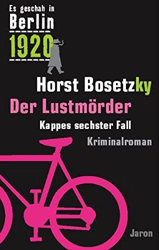 Der Lustmörder: Kappes sechster Fall. Kriminalroman (Es geschah in Berlin 1920)