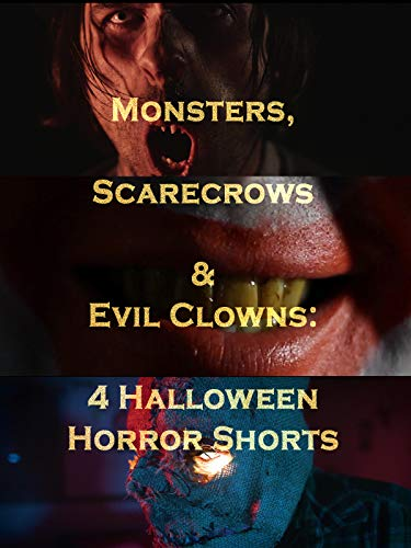Monsters, Scarecrows and Evil Clowns: 4 Halloween Horror Shorts -
