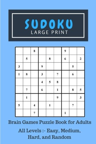 Sudoku Large Print: Brain Games Puzzle Book for Adults, All Levels Included:- Easy, Medium, Hard, and Random