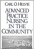 Advanced Practice Nursing in the Community, Helvie, Carl O., 0761900357