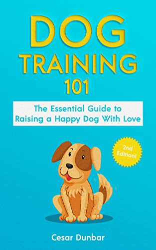 - Dog Training 101: The Essential Guide to Raising A Happy Dog With Love. Train The Perfect Dog Through House Training, Basic Commands, Crate Training and Dog Obedience. (Dog Books Book 4)