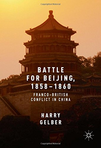 Battle for Beijing, 1858-1860: Franco-British Conflict in China