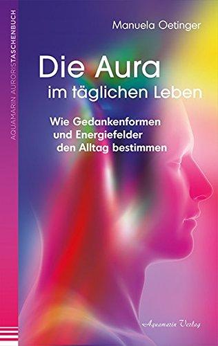 Die Aura im täglichen Leben: Wie Gedankenformen und Energiefelder den Alltag bestimmen