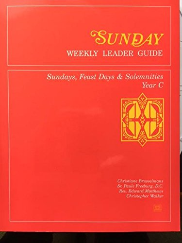 Sunday Weekly Leader Guide; Sundays, Feast Days and Solemnities Year C