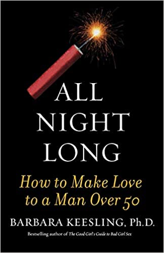 All Night Long: How to Make Love to a Man Over 50: Barbara