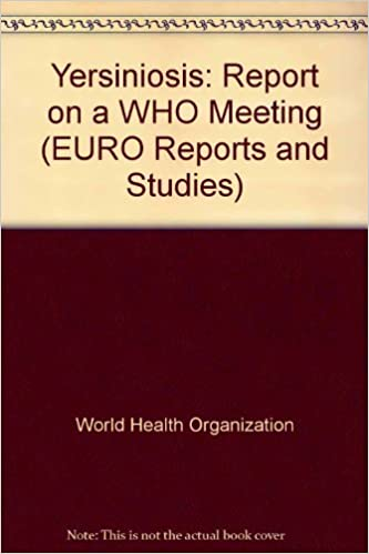 Yersiniosis: Report on a WHO Meeting (EURO Reports and Studies)