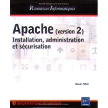 Apache (version 2):Installation, administration et...