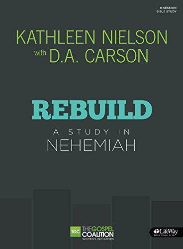 Rebuild - Bible Study Book: A Study In Nehemiah (The Gospel Coalition)
