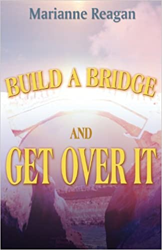 build a bridge and get over it marianne reagan 9781462681587