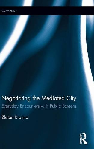 Negotiating the Mediated City: Everyday Encounters with Public Screens (Comedia)