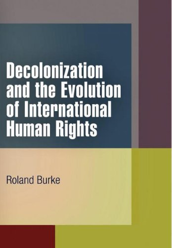 Decolonization and the Evolution of International Human Rights (Pennsylvania Studies in Human Rights)