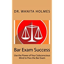 Bar Exam Success: Use the Power of Your Subconscious Mind to Pass the Bar Exam