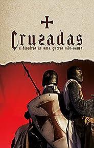 Cruzadas: A história de uma guerra não-santa
