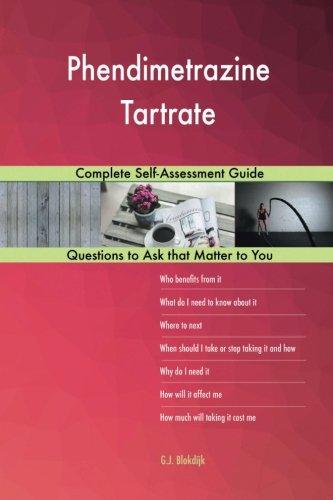 Phendimetrazine Tartrate; Complete Self-Assessment Guide