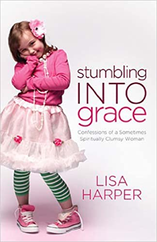 Stumbling Into Grace: Confessions of a Sometimes Spiritually Clumsy Woman