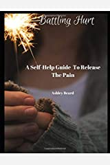 Battling Hurt A Self Help Guide To Release The Pain Paperback