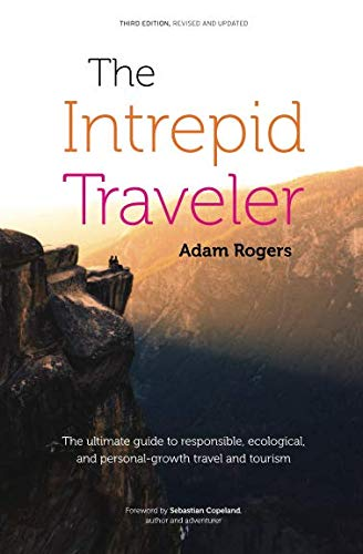 The Intrepid Traveler: The ultimate guide to responsible, ecological, and personal-growth travel and ()