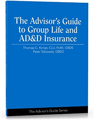 The Advisor S Guide To Group Life And Ad D Insurance Advisor S Guide Series By Kirner Thomas C Silkowski Peter Amazon Ae
