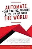 img - for Automate Your Traffic, Funnels And Follow Up With The World (Automate The World) book / textbook / text book
