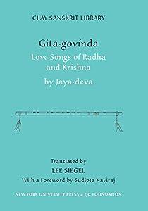 Gita Govinda: Love Songs of Radha and Krishna (Clay Sanskrit Library)