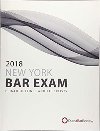 2018 New York Bar Exam Primer Outlines and Checklists: Quest
