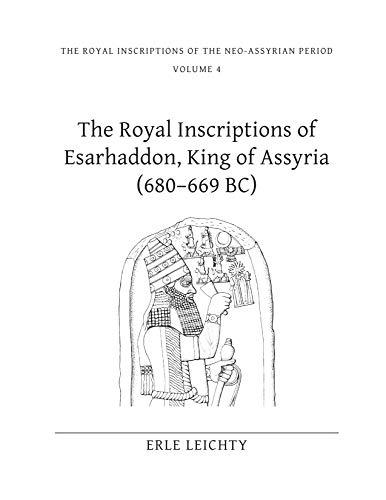 The Royal Inscriptions of Esarhaddon, King of Assyria (680-669 BC) (Royal Inscriptions of the Neo-Assyrian Period)