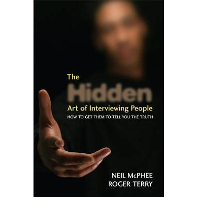The Hidden Art of Interviewing People: How to Get Them to Tell You the Truth (Hardback) - Common PDF