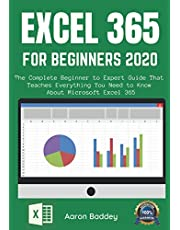 EXCEL 365 FOR BEGINNERS 2020: The Complete Beginner to Expert Guide That Teaches Everything You Need to Know About Microsoft Excel 365