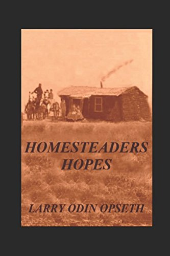 Homesteaders Hopes: Taming the Wild Prairie