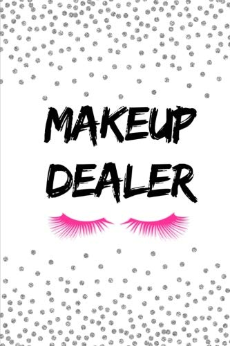 Makeup Dealer: Makeup Consultant, Makeup Presenter, Mascara, Lipgloss and Lipstick,  6x9 college ruled ()