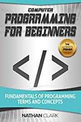 ★★ Get the Kindle version FREE when purchasing the Paperback! ★★Every Conceivable Topic a Complete Novice Needs To KnowIf you are a newcomer to programming it's easy to get lost in the technical jargon, before even getting to the language you...
