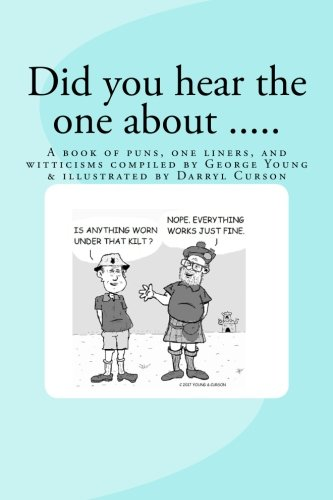 Did You Hear The One About ....: A book of puns, one liners, and witticisms compiled by George Young illustrated by Darryl Curson ()