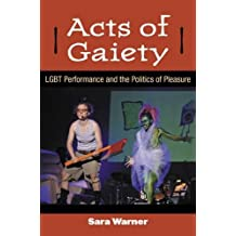 Acts of Gaiety: LGBT Performance and the Politics of Pleasure