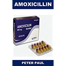 AMOXlClLLlN: La perfetta soluzione ANTIBIOTICA per l'eliminazione delle INFEZIONI DI BATTERI come la polmonite, la bronchite, le infezioni delle vie urinarie e H.Pylori. (Italian Edition)
