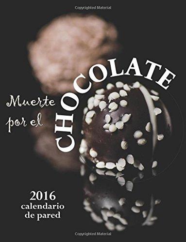 Muerte Por el Chocolate 2016 Calendario de Pared (Edicion Espana) (Spanish Edition) by CreateSpace Independent Publishing Platform