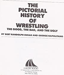 The Pictorial History of Wrestling: The Good, the Bad and the Ugly