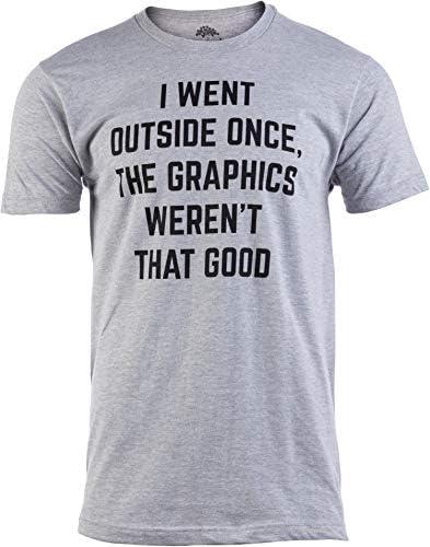 I Went Outside Once, Graphics Weren't That Good   Funny Video Gamer Joke Men Funnt T-Shirt