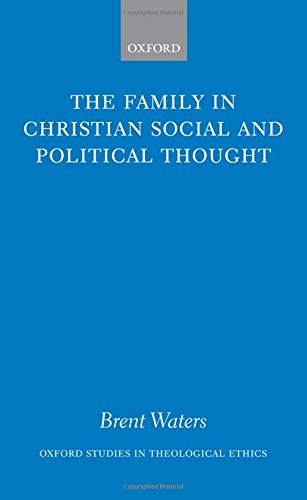 The Family in Christian Social and Political Thought (Oxford Studies in Theological Ethics)